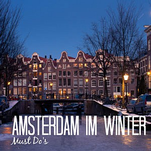 Amsterdam im Winter: 6 Must Do's