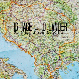 16 Tage – 10 Länder: Balkan Road Trip Route & Planung