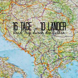 16 Tage – 10 Länder Balkan Road Trip Route & Planung