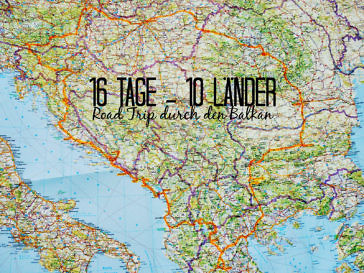 16 Tage – 10 Länder Balkan Road Trip Route & Planung