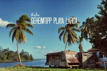 Geheimtipp Playa Larga oder der perfekte Tag auf Kuba