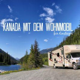 Einsteiger-Tipps für Kanada mit dem Wohnmobil: Das musst Du wissen!