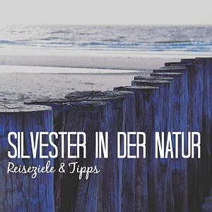 Silvester-Reiseziele in der Natur
