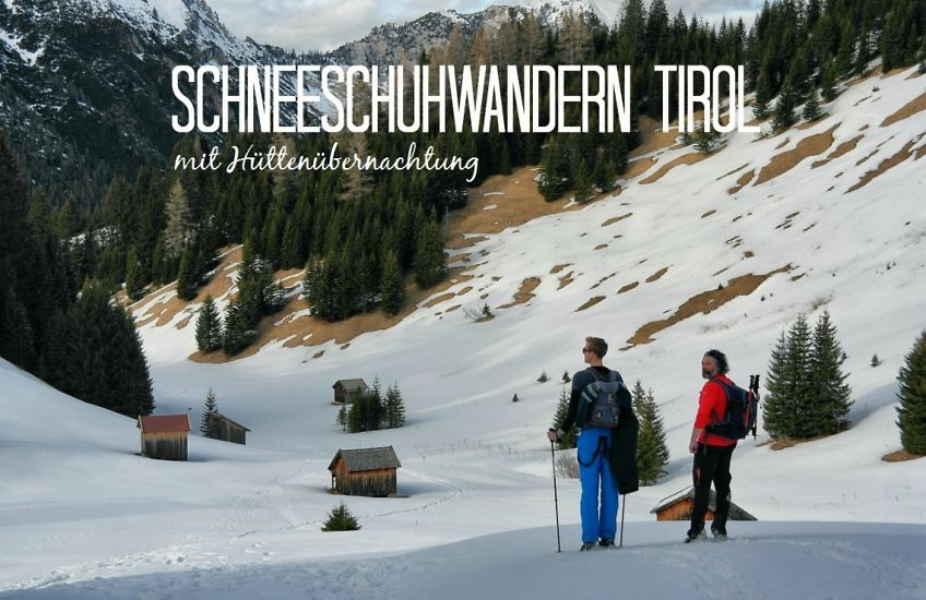Schneeschuhwandern in Tirol: Von großer Bergliebe & einer Hüttenübernachtung