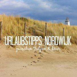 Zwischen Tulpen & Meer: Urlaubstipps für Noordwijk aan Zee im Frühling