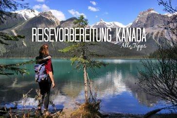 Praktische Tipps zur Vorbereitung einer Kanada Rundreise