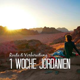 Jordanien in 1 Woche: Route, Tipps und Reisevorbereitung