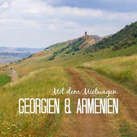 Mietwagen in Georgien und Armenien: Tipps für Dein Abenteuer