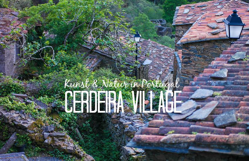 Die Schieferdörfer Mittelportugals - Der Natur ganz nah im Cerdeira Village