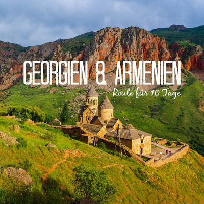 Armenien & Georgien Roadtrip Route, Reisevorbereitung und Tipps