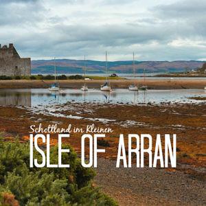 Isle of Arran Sehenswürdigkeiten & Tipps